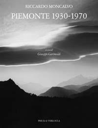 Riccardo Moncalvo. Piemonte 1930-1970